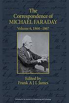 The correspondence of Michael Faraday. / Volume 6, November 1860-August 1867, undated letters, additional letters for volumes 1-5, letters 3874-5053