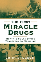 The first miracle drugs : how the sulfa drugs transformed medicine