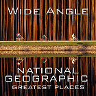 Wide angle : National Geographic greatest places