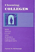 Choosing colleges : how social class and schools structure opportunity