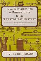 From millwrights to shipwrights to the twenty-first century : explorations in a history of technical communication in the United States