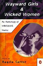 Wayward girls & wicked women : an anthology of stories