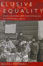 Elusive equality : gender, citizenship, and the limits of democracy in Czechoslovakia, 1918-1950