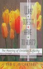Why does it have to hurt? : the meaning of Christian suffering