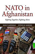 NATO in Afghanistan : fighting together, fighting alone