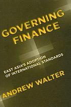 Governing finance : East Asia's adoption of international standards