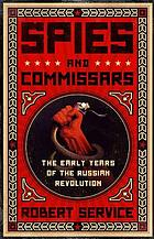Spies and commissars : the early years of the Russian Revolution