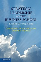 Strategic Leadership in the Business School : Keeping One Step Ahead.