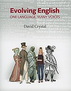 Evolving English : one language, many voices : an illustrated history of the English language