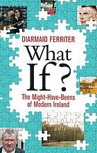 What if? : alternative views of twentieth-century Ireland