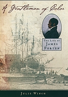 A gentleman of color : the life of James Forten
