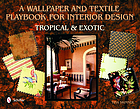 A wallpaper and textile playbook for interior design : tropical and exotic