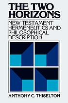 The two horizons : New Testament hermeneutics and philosophical description with special reference to Heidegger, Bultmann, Gadamer, and Wittgenstein