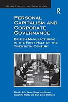 Personal capitalism and corporate governance : British manufacturing in the first half of the twentieth century