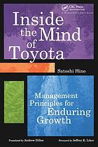 Inside the mind of Toyota : management principles for enduring growth