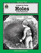 A guide for using Holes in the classroom : based on the book written by Louis Sachar