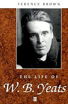 The life of W.B. Yeats : a critical biography