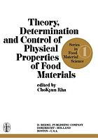 Theory, Determination and Control of Physical Properties of Food Materials