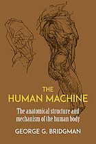 The human machine; the anatomical structure & mechanism of the human body.