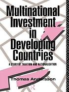 Multinational investment in developing countries : a study of taxation and nationalization