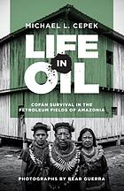 Life in oil : Cofán survival in the petroleum fields of Amazonia
