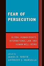 Fear of persecution : global human rights, international law, and human well-being