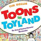 Toons in toyland : the story of cartoon character merchandise
