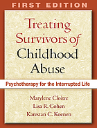 Treating survivors of childhood abuse : psychotherapy for the interrupted life