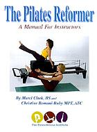 The Pilates reformer : a manual for instructors