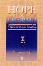 Hope in the midst of despair : a novelist's cures for Africa