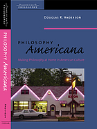 Philosophy Americana : making philosophy at home in American culture