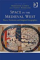 Space in the Medieval West : places, territories and imagined geographies
