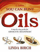 Oils : a step-by-step guide for absolute beginners
