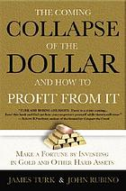 The collapse of the dollar and how to profit from it : make a fortune by investing in gold and other hard assets