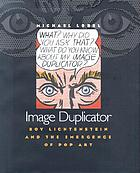 Image duplicator : Roy Lichtenstein and the emergence of pop art