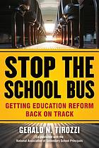Stop the school bus : getting education reform back on track