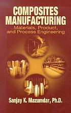 Composites manufacturing : materials, product, and process engineering