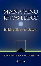 Managing knowledge : building blocks for success