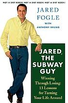 Jared, the Subway guy : winning through losing : 13 lessons for turning your life around