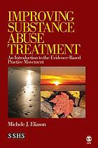 Improving substance abuse treatment : an introduction to the evidence-based practice movement