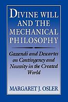Divine will and the mechanical philosophy : Gassendi and Descartes on contingency and necessity in the created world