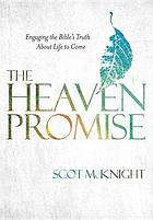The heaven promise : engaging the Bible's truth about life to come