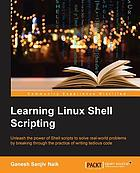 Learning Linux Shell scripting : unleash the power of Shell scripts to solve real-world problems by breaking through the practice of writing tedious code