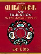 Cultural diversity and education : foundations, curriculum, and teaching