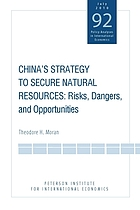 China's strategy to secure natural resources : risks, dangers, and opportunities