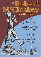 A Robert McCloskey collection : featuring, Make way for ducklings ; Lentil ; One morning in Maine