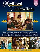 Medieval celebrations : your guide to planning and hosting spectacular feasts, parties, weddings, and renaissance fairs