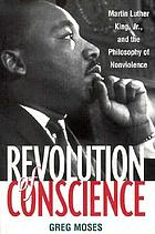 Revolution of conscience : Martin Luther King, Jr., and the philosophy of nonviolence