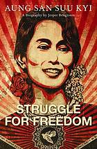 Struggle for freedom : Aung San Suu Kyi: a biography