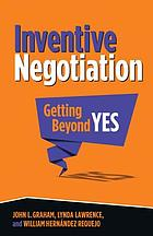 Inventive Negotiation : Getting Beyond Yes